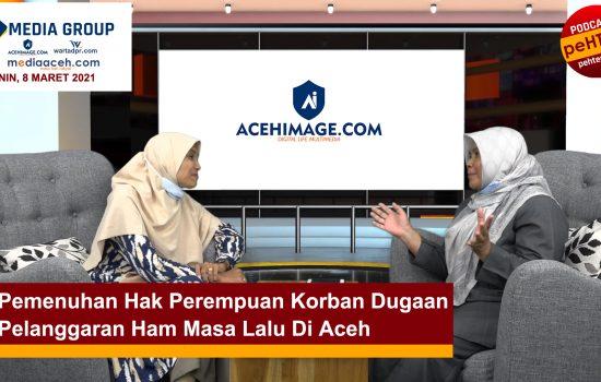 Pemenuhan Hak Perempuan Korban Dugaan Pelanggaran HAM Masa Lalu di Aceh